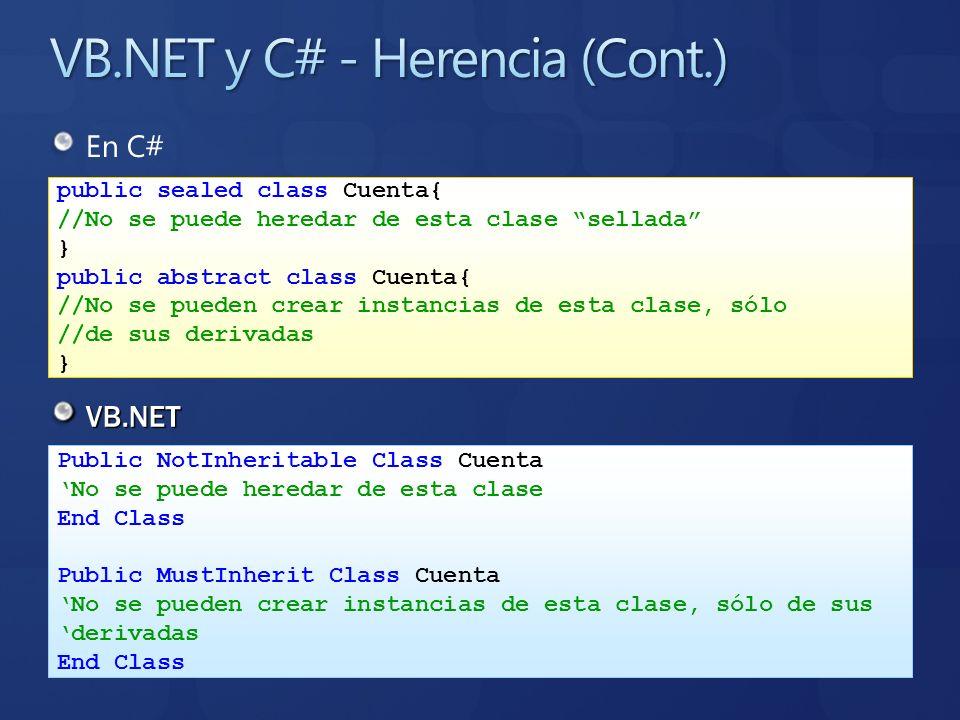 En C# VB.NET public sealed class Cuenta{ //No se puede heredar de esta clase sellada } public abstract class Cuenta{ //No se pueden crear instancias d