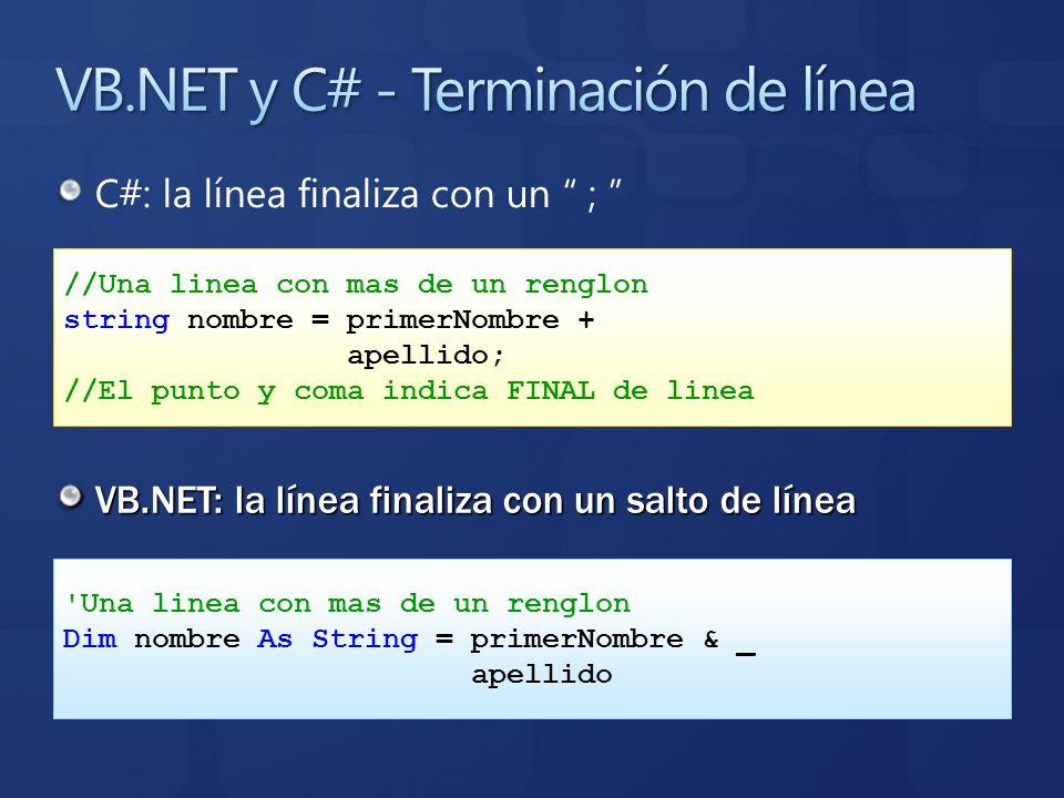 C#: la línea finaliza con un ; VB.NET: la línea finaliza con un salto de línea //Una linea con mas de un renglon string nombre = primerNombre + apelli