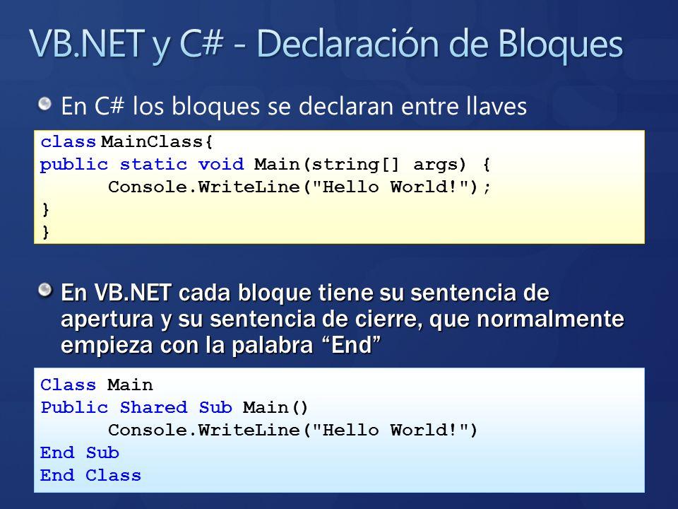 En C# los bloques se declaran entre llaves En VB.NET cada bloque tiene su sentencia de apertura y su sentencia de cierre, que normalmente empieza con