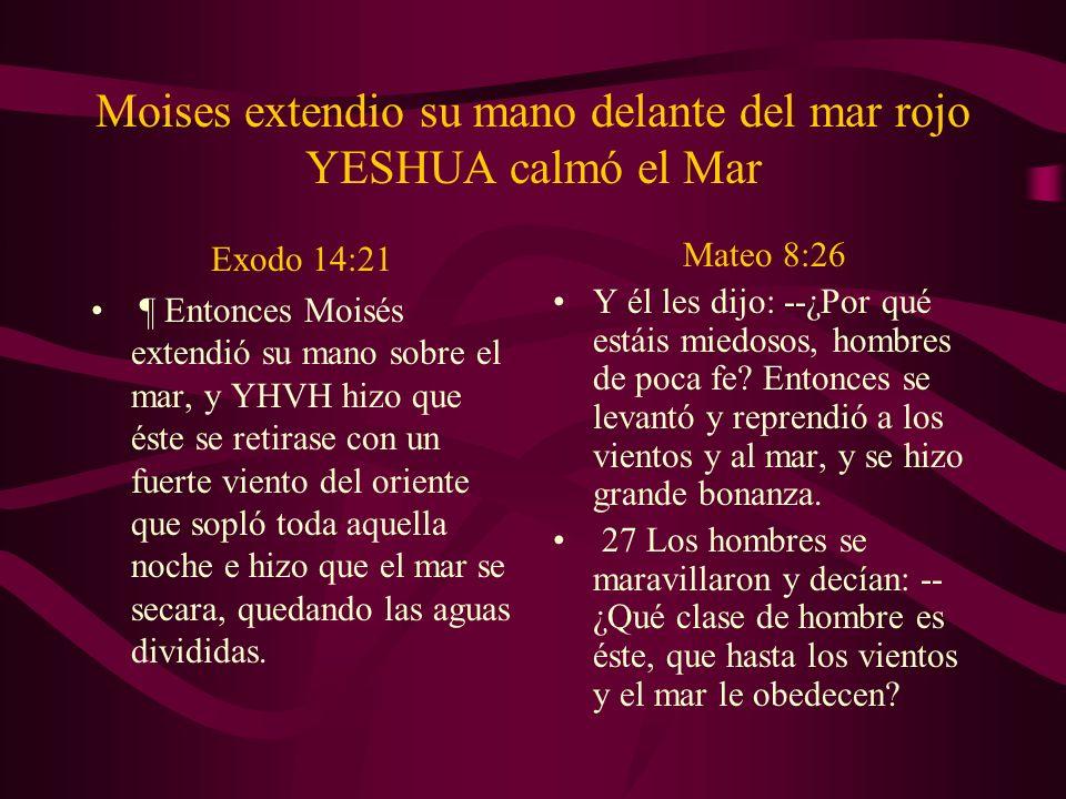 Moises extendio su mano delante del mar rojo YESHUA calmó el Mar Exodo 14:21 ¶ Entonces Moisés extendió su mano sobre el mar, y YHVH hizo que éste se