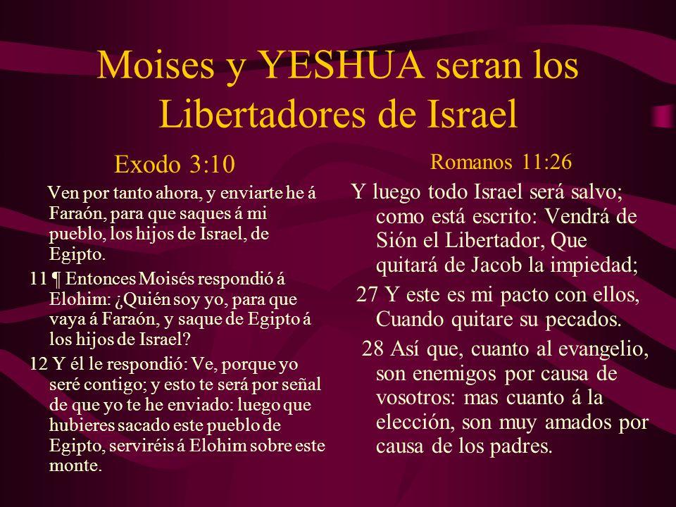 Moises y YESHUA seran los Libertadores de Israel Exodo 3:10 Ven por tanto ahora, y enviarte he á Faraón, para que saques á mi pueblo, los hijos de Isr