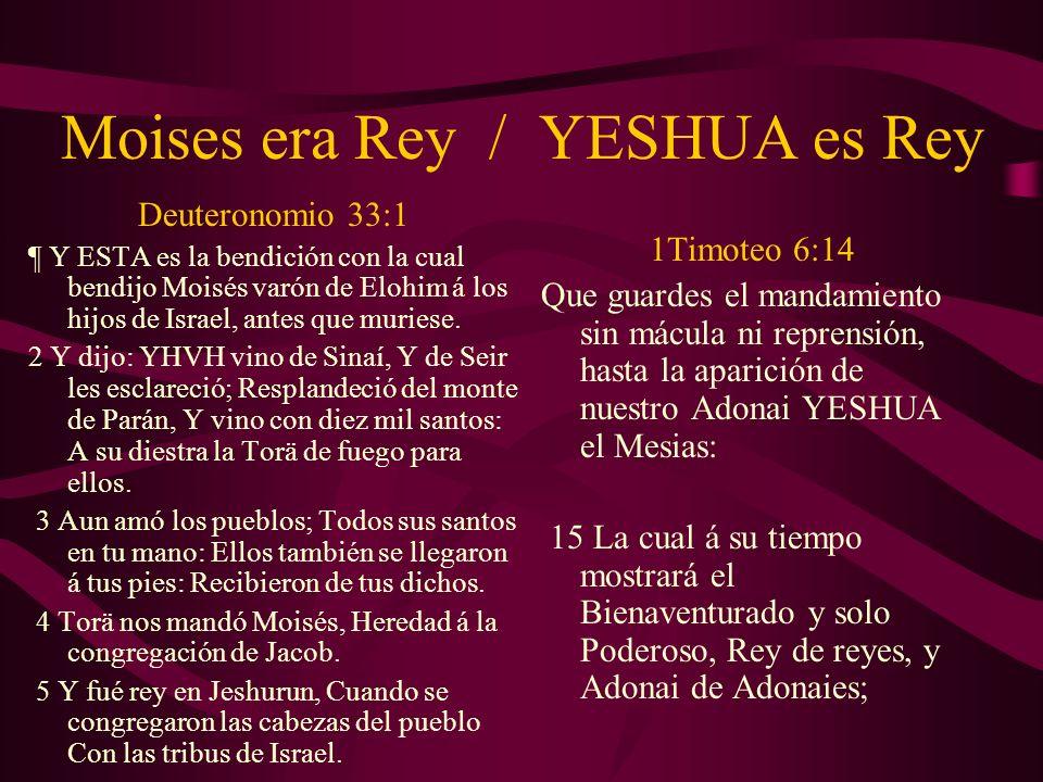 Moises era Rey / YESHUA es Rey Deuteronomio 33:1 ¶ Y ESTA es la bendición con la cual bendijo Moisés varón de Elohim á los hijos de Israel, antes que