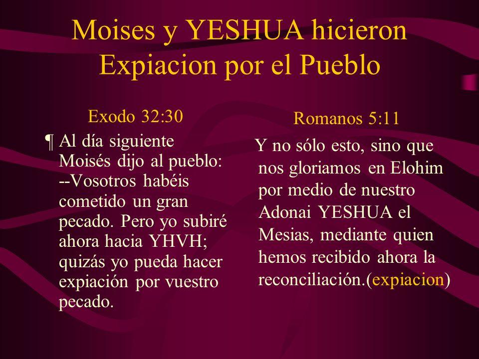 Moises y YESHUA hicieron Expiacion por el Pueblo Exodo 32:30 ¶ Al día siguiente Moisés dijo al pueblo: --Vosotros habéis cometido un gran pecado. Pero