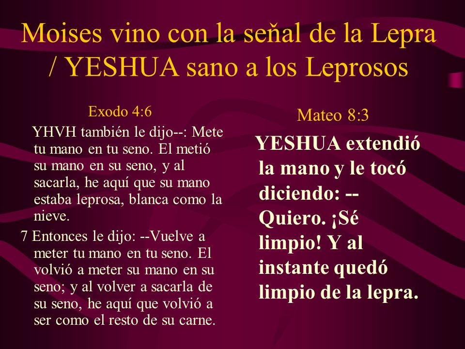 Moises vino con la seňal de la Lepra / YESHUA sano a los Leprosos Exodo 4:6 YHVH también le dijo--: Mete tu mano en tu seno. El metió su mano en su se