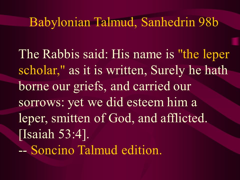 Babylonian Talmud, Sanhedrin 98b The Rabbis said: His name is