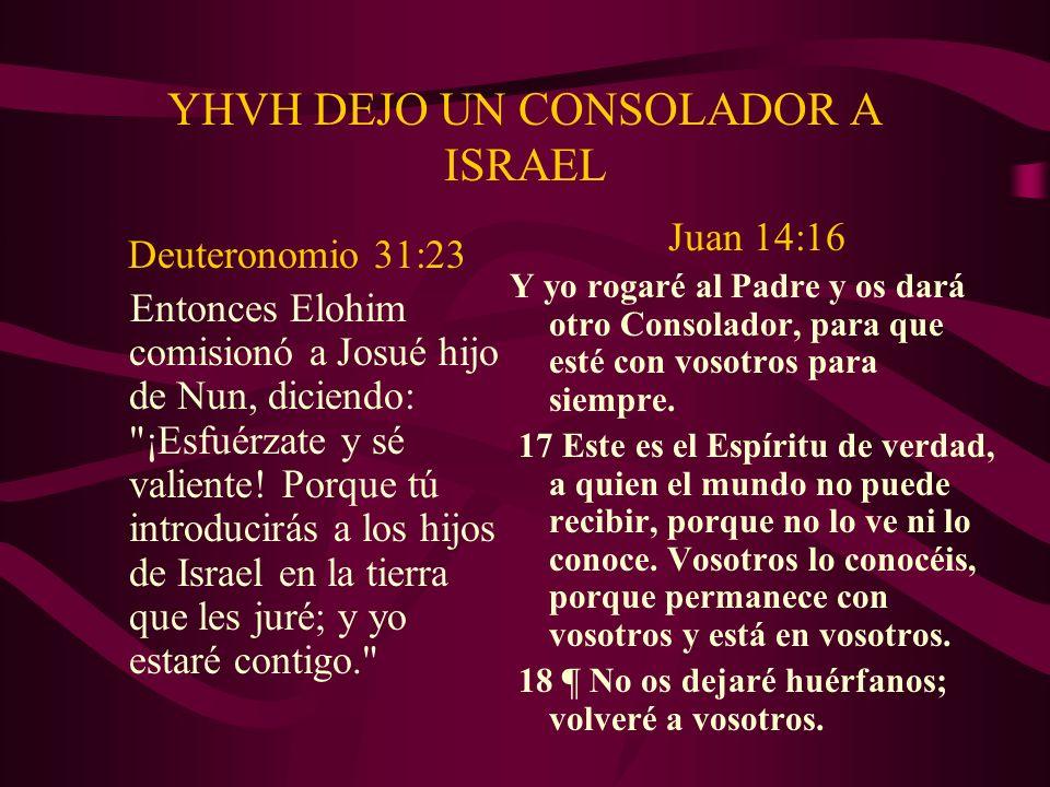 YHVH DEJO UN CONSOLADOR A ISRAEL Deuteronomio 31:23 Entonces Elohim comisionó a Josué hijo de Nun, diciendo: