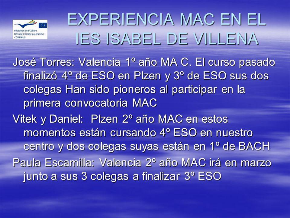 EXPERIENCIA MAC EN EL IES ISABEL DE VILLENA José Torres: Valencia 1º año MA C. El curso pasado finalizó 4º de ESO en Plzen y 3º de ESO sus dos colegas