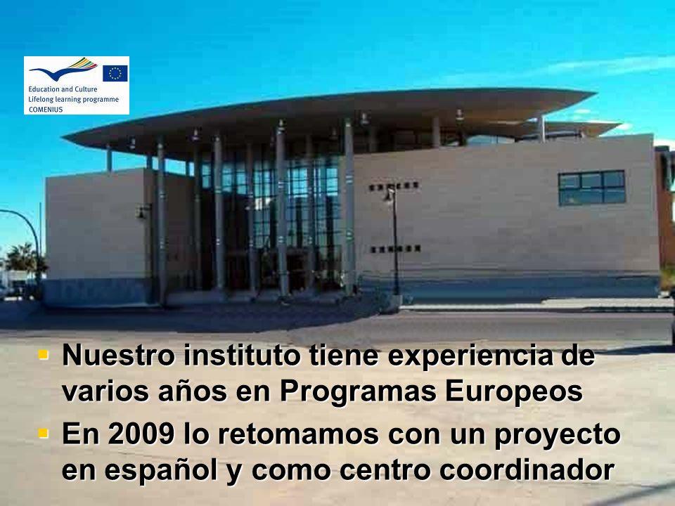 Nuestro instituto tiene experiencia de varios años en Programas Europeos Nuestro instituto tiene experiencia de varios años en Programas Europeos En 2