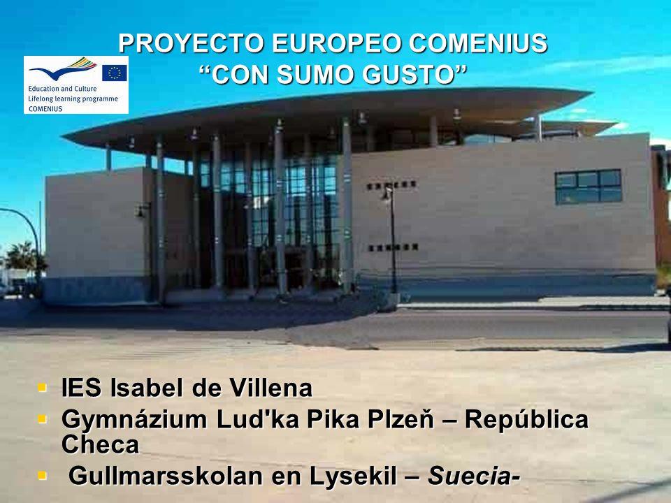 PROYECTO EUROPEO COMENIUS CON SUMO GUSTO IES Isabel de Villena IES Isabel de Villena Gymnázium Lud'ka Pika Plzeň – República Checa Gymnázium Lud'ka Pi