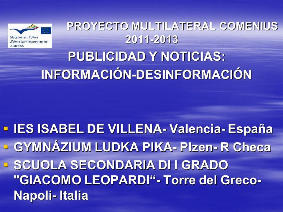 PROYECTO MULTILATERAL COMENIUS 2011-2013 PROYECTO MULTILATERAL COMENIUS 2011-2013 PUBLICIDAD Y NOTICIAS: INFORMACIÓN-DESINFORMACIÓN IES ISABEL DE VILL