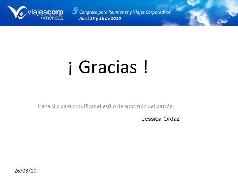 Haga clic para modificar el estilo de subtítulo del patrón 26/03/10 Jessica Ordaz ¡ Gracias !