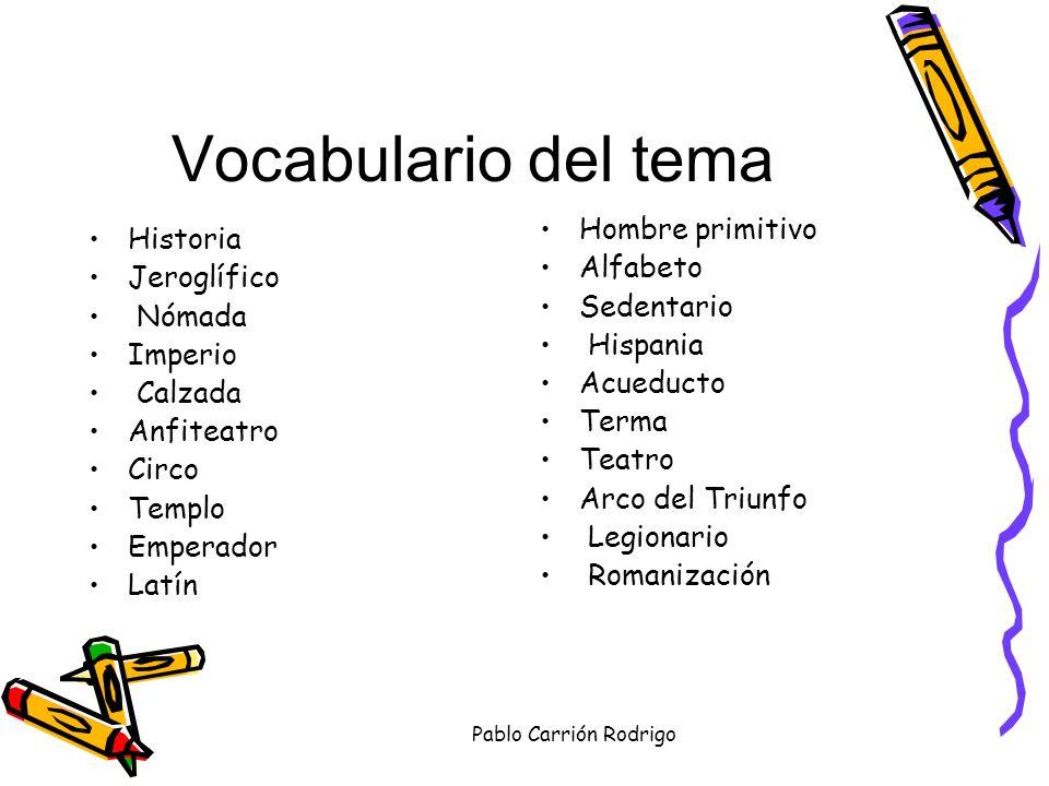 Vocabulario del tema Historia Jeroglífico Nómada Imperio Calzada Anfiteatro Circo Templo Emperador Latín Hombre primitivo Alfabeto Sedentario Hispania