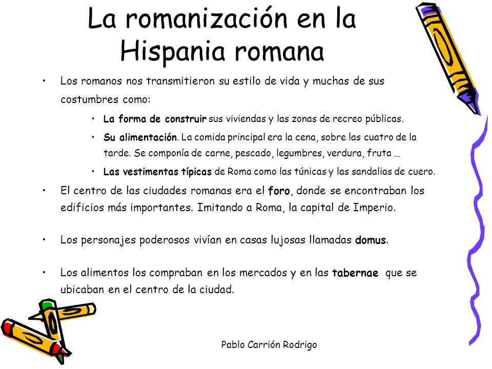 La romanización en la Hispania romana Los romanos nos transmitieron su estilo de vida y muchas de sus costumbres como: La forma de construir sus vivie
