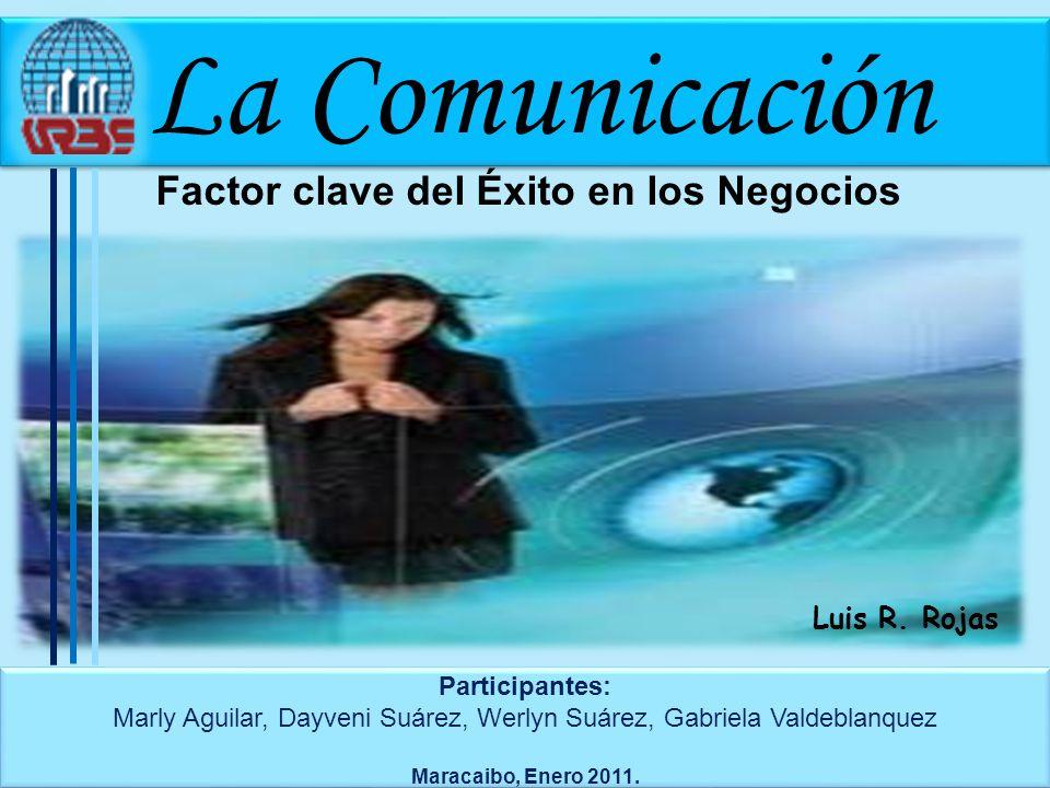 La Comunicación Factor clave del Éxito en los Negocios Participantes: Marly Aguilar, Dayveni Suárez, Werlyn Suárez, Gabriela Valdeblanquez Maracaibo,
