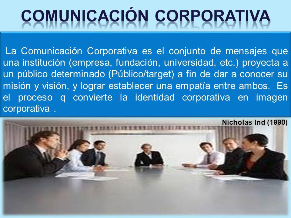 La Comunicación Corporativa es el conjunto de mensajes que una institución (empresa, fundación, universidad, etc.) proyecta a un público determinado (