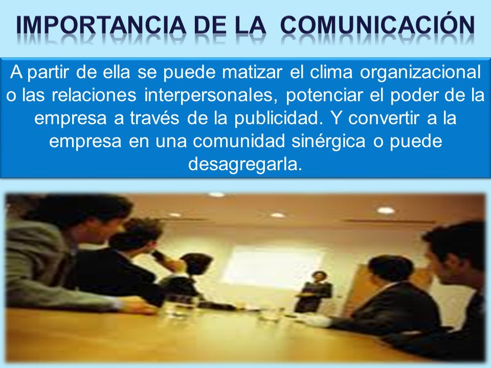 A partir de ella se puede matizar el clima organizacional o las relaciones interpersonales, potenciar el poder de la empresa a través de la publicidad