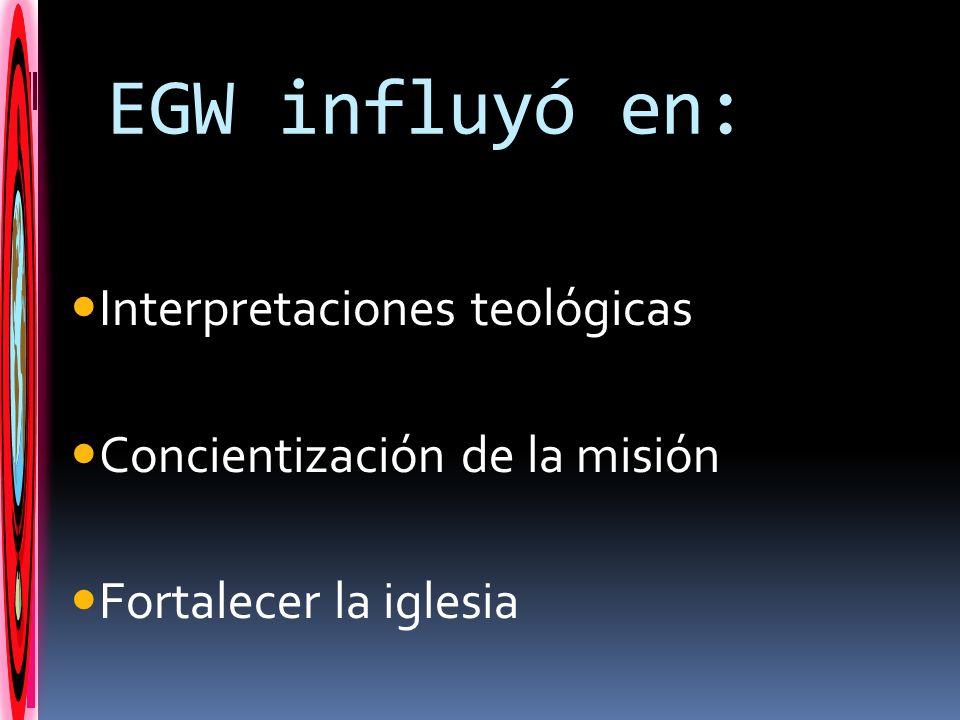 EGW influyó en: Interpretaciones teológicas Concientización de la misión Fortalecer la iglesia