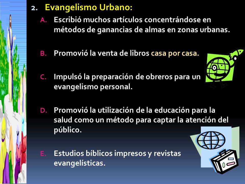 2. Evangelismo Urbano: A. Escribió muchos artículos concentrándose en métodos de ganancias de almas en zonas urbanas. B. Promovió la venta de libros c