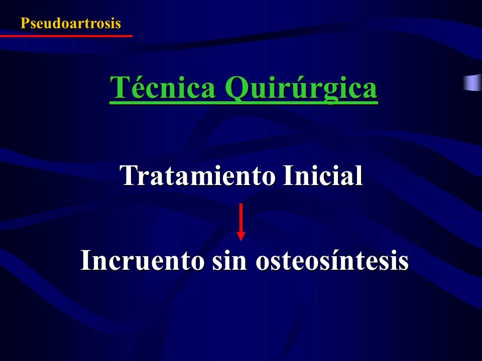 Tratamiento Inicial Pseudoartrosis Técnica Quirúrgica Incruento sin osteosíntesis