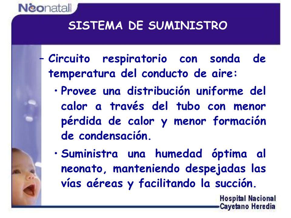 SISTEMA DE SUMINISTRO –Tubería de presión Garantiza seguridad del R.N., al limitar la presión suministrada en caso de una oclusión.