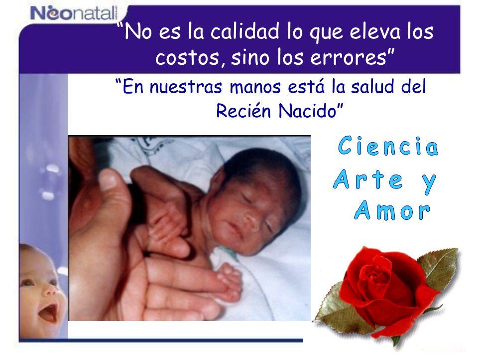 En nuestras manos está la salud del Recién Nacido No es la calidad lo que eleva los costos, sino los errores