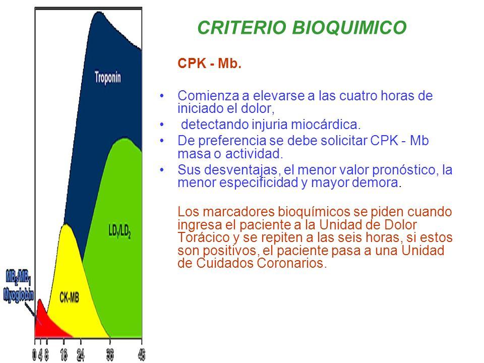 CPK - Mb. Comienza a elevarse a las cuatro horas de iniciado el dolor, detectando injuria miocárdica. De preferencia se debe solicitar CPK - Mb masa o