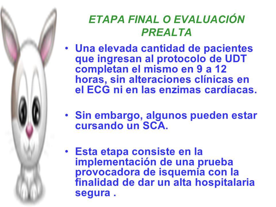 ETAPA FINAL O EVALUACIÓN PREALTA Una elevada cantidad de pacientes que ingresan al protocolo de UDT completan el mismo en 9 a 12 horas, sin alteracion