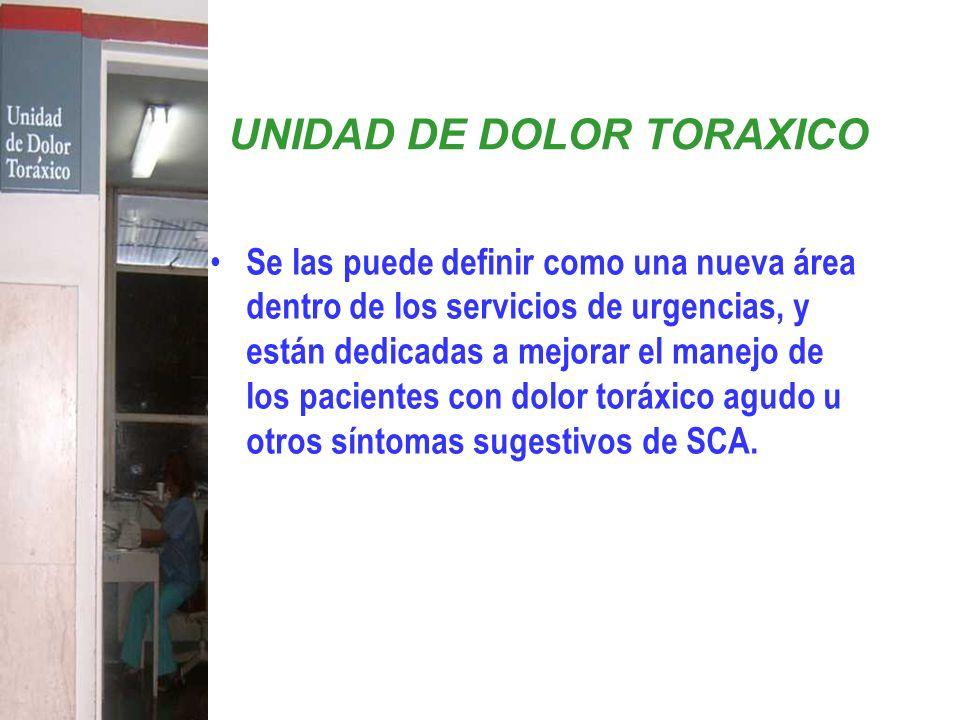 UNIDAD DE DOLOR TORAXICO Se las puede definir como una nueva área dentro de los servicios de urgencias, y están dedicadas a mejorar el manejo de los p