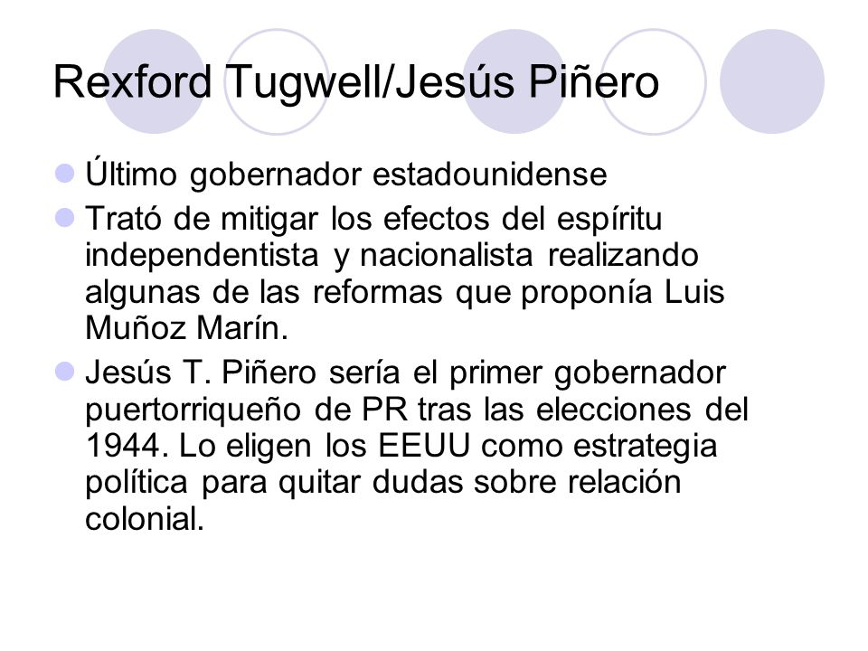 Rexford Tugwell/Jesús Piñero Último gobernador estadounidense Trató de mitigar los efectos del espíritu independentista y nacionalista realizando algu