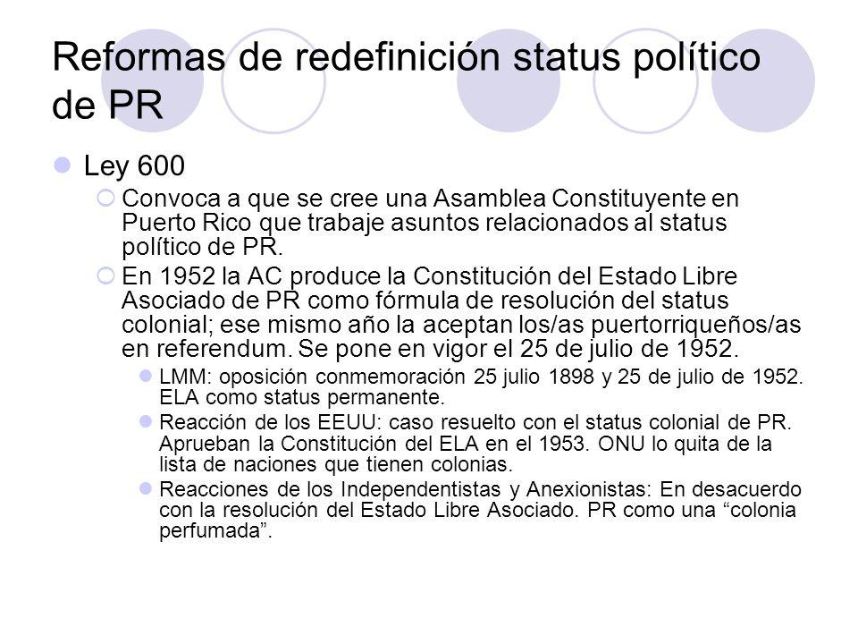 Reformas de redefinición status político de PR Ley 600 Convoca a que se cree una Asamblea Constituyente en Puerto Rico que trabaje asuntos relacionado