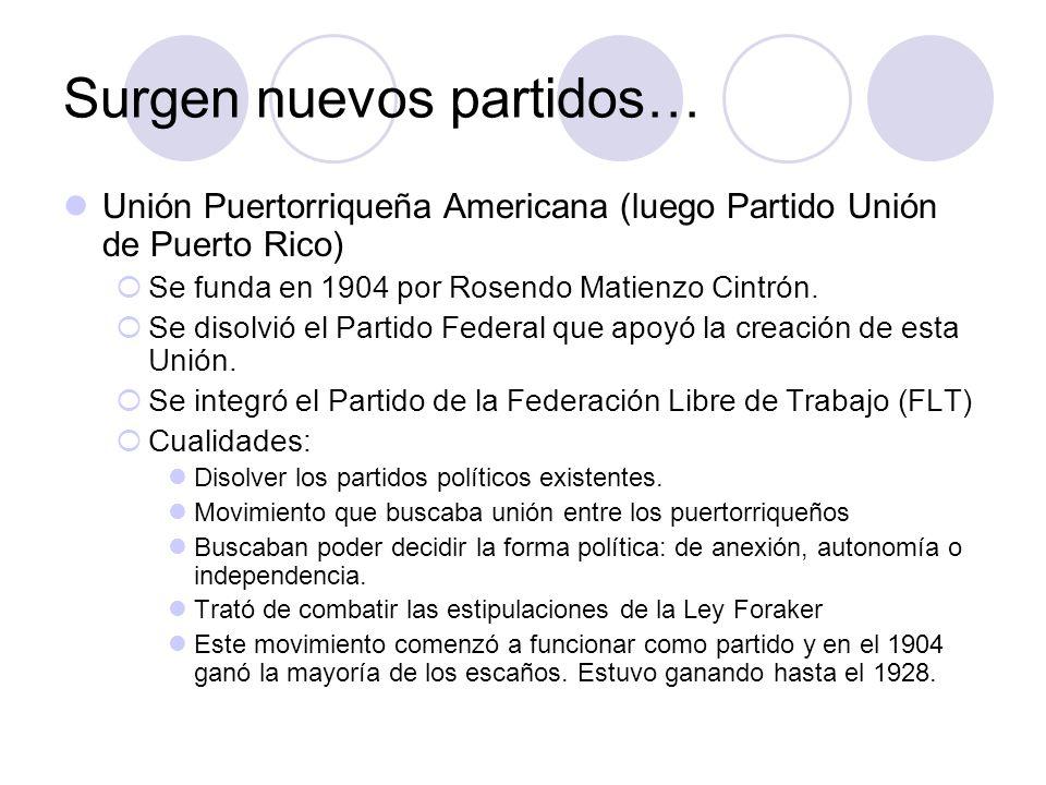 Surgen nuevos partidos… Unión Puertorriqueña Americana (luego Partido Unión de Puerto Rico) Se funda en 1904 por Rosendo Matienzo Cintrón. Se disolvió