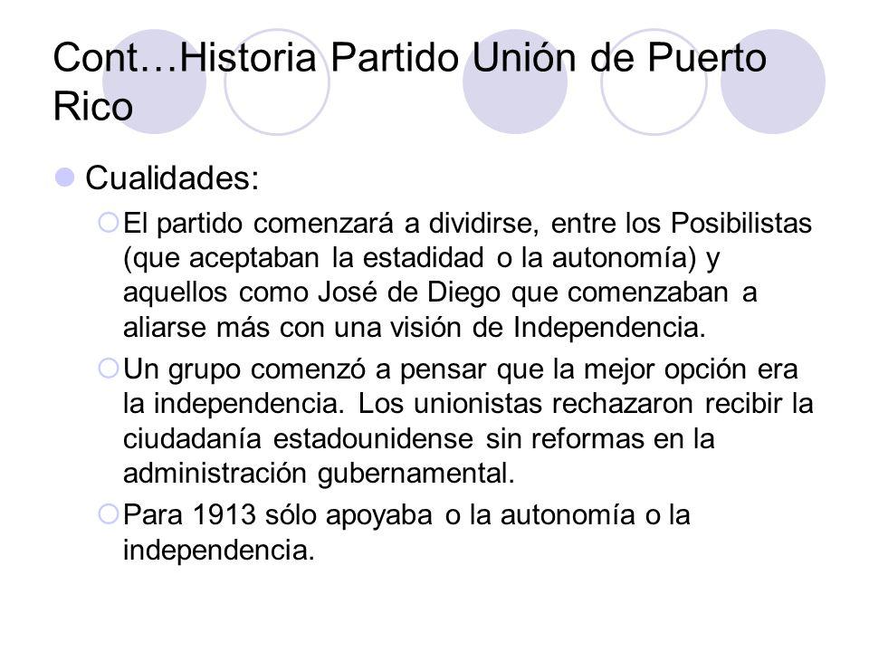 Cont…Historia Partido Unión de Puerto Rico Cualidades: El partido comenzará a dividirse, entre los Posibilistas (que aceptaban la estadidad o la auton