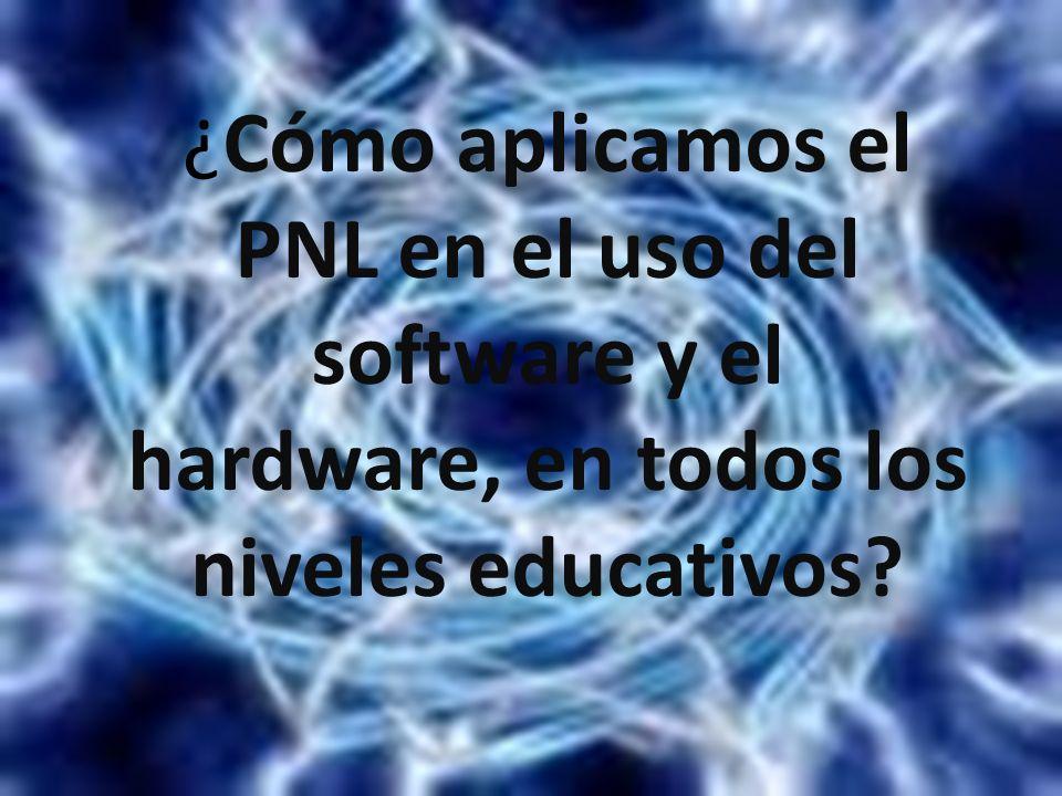 ¿Cómo aplicamos el PNL en el uso del software y el hardware, en todos los niveles educativos?