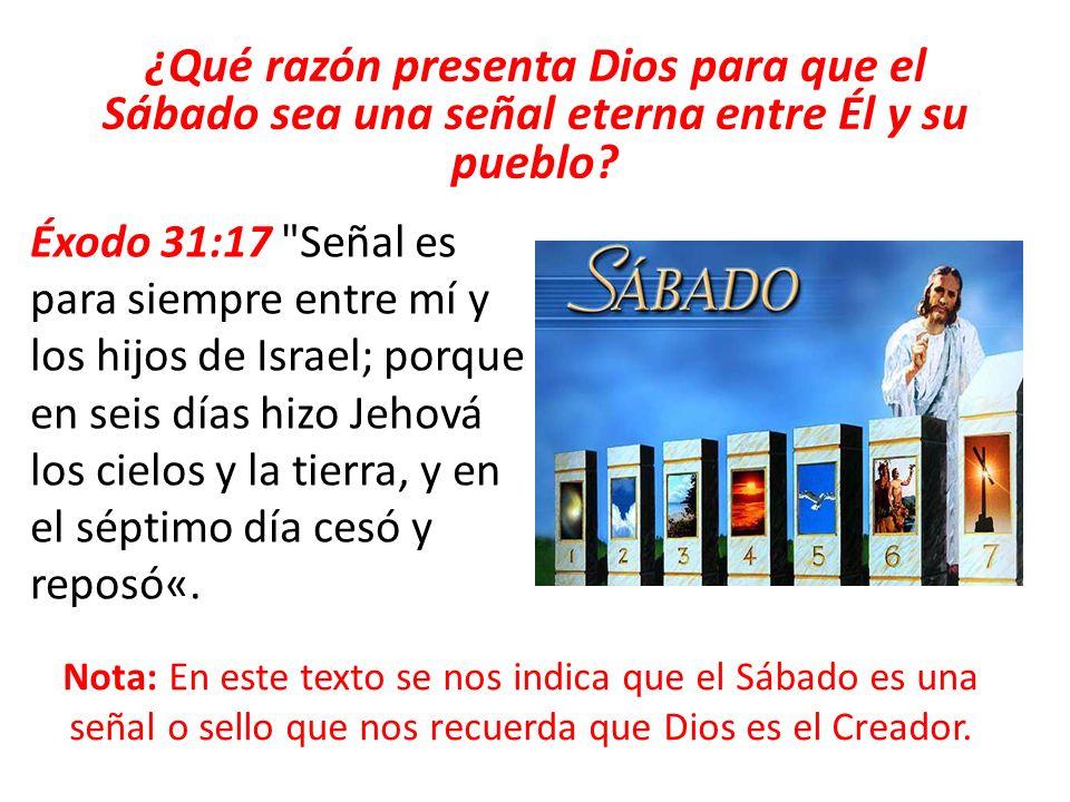 ¿Qué razón presenta Dios para que el Sábado sea una señal eterna entre Él y su pueblo? Éxodo 31:17