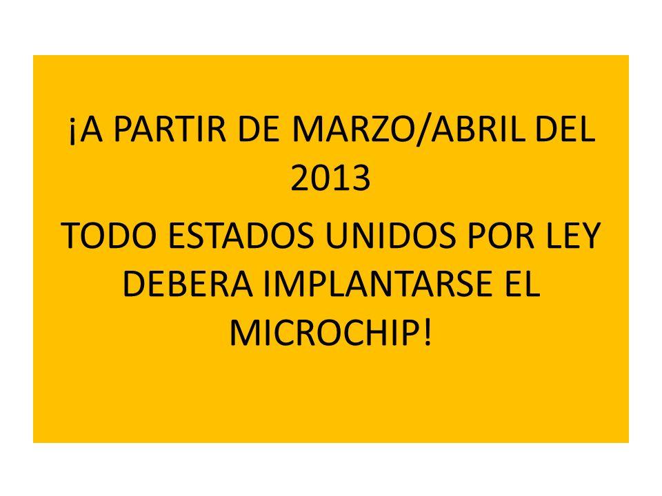 ¡A PARTIR DE MARZO/ABRIL DEL 2013 TODO ESTADOS UNIDOS POR LEY DEBERA IMPLANTARSE EL MICROCHIP!