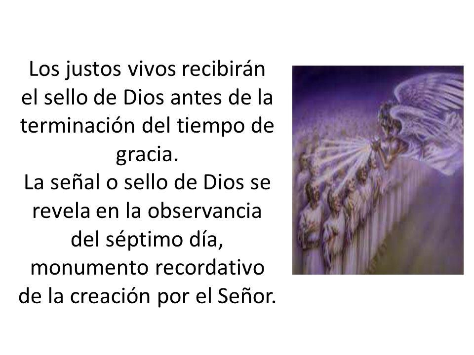 Los justos vivos recibirán el sello de Dios antes de la terminación del tiempo de gracia. La señal o sello de Dios se revela en la observancia del sép
