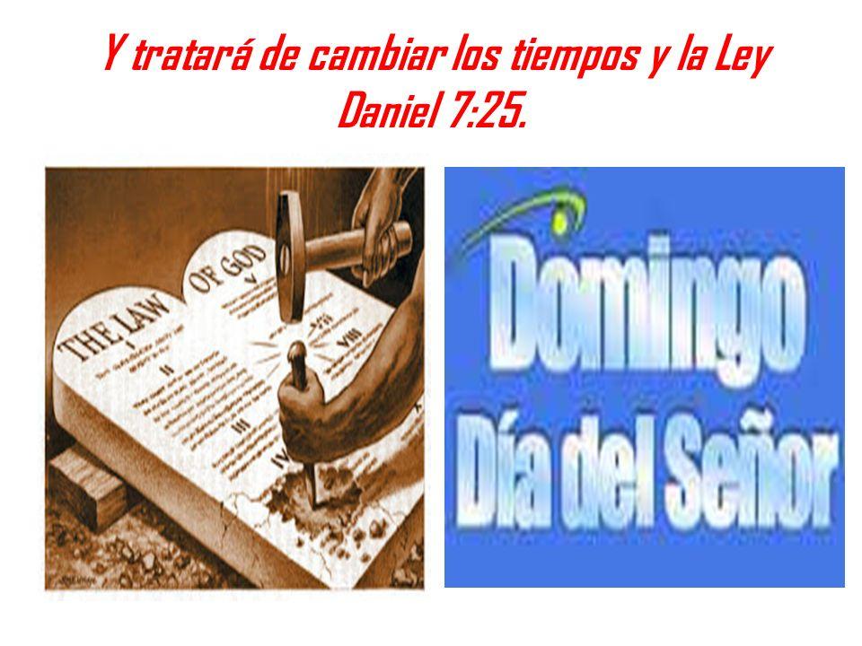 Y tratará de cambiar los tiempos y la Ley Daniel 7:25.
