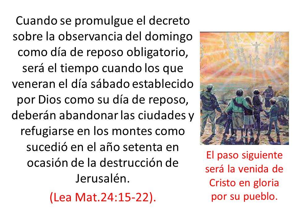 Cuando se promulgue el decreto sobre la observancia del domingo como día de reposo obligatorio, será el tiempo cuando los que veneran el día sábado es