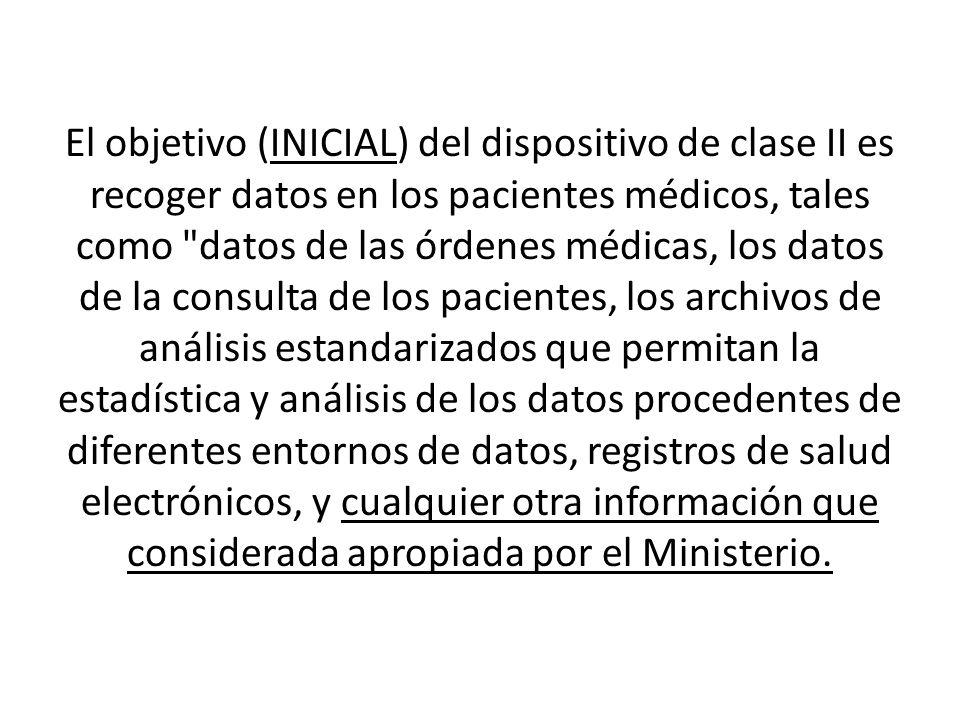 El objetivo (INICIAL) del dispositivo de clase II es recoger datos en los pacientes médicos, tales como