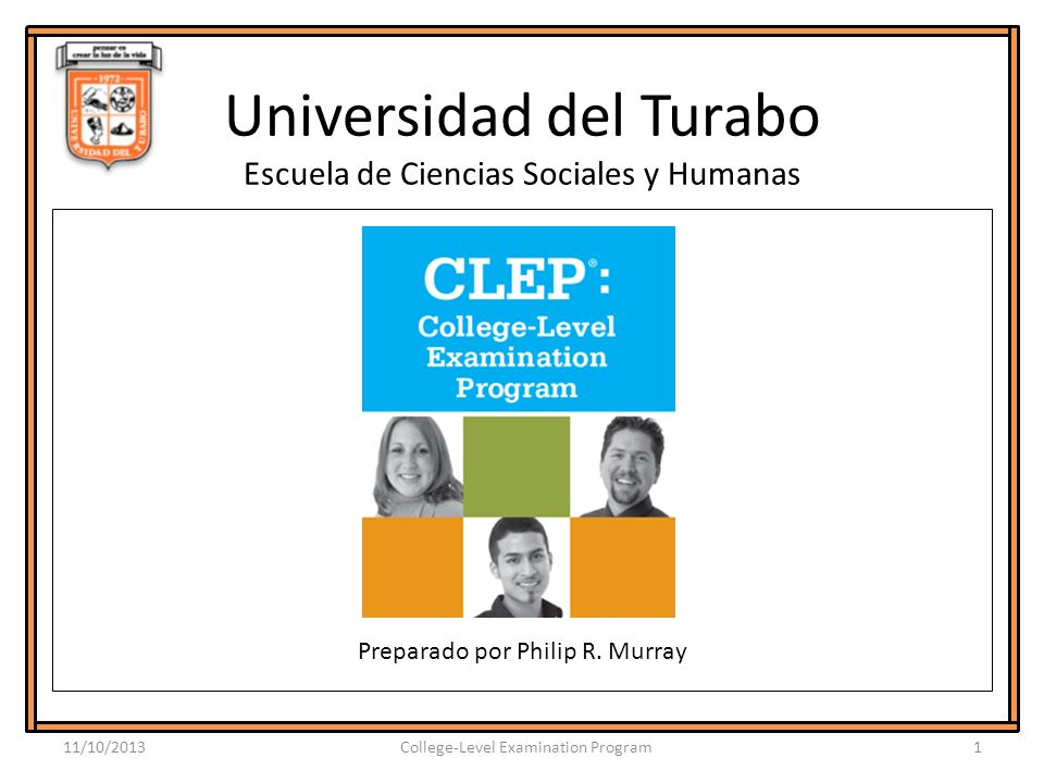 Universidad del Turabo Escuela de Ciencias Sociales y Humanas Preparado por Philip R. Murray 11/10/20131College-Level Examination Program