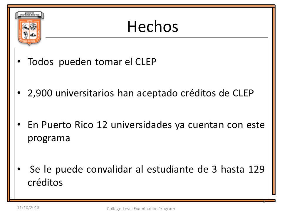 Hechos Todos pueden tomar el CLEP 2,900 universitarios han aceptado créditos de CLEP En Puerto Rico 12 universidades ya cuentan con este programa Se l