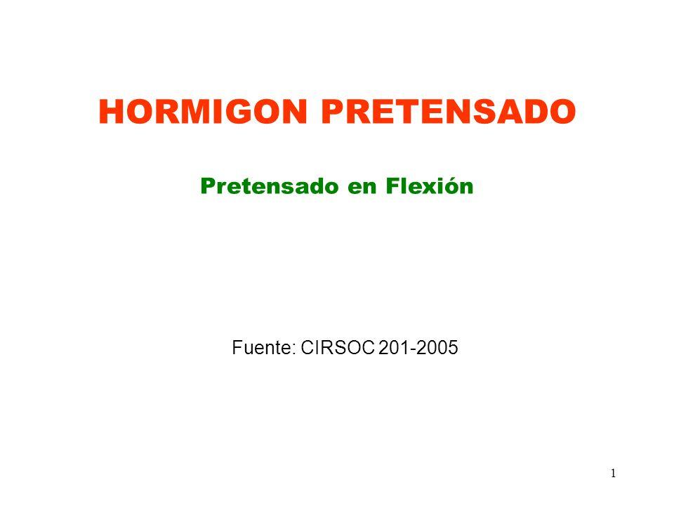1 HORMIGON PRETENSADO Pretensado en Flexión Fuente: CIRSOC 201-2005
