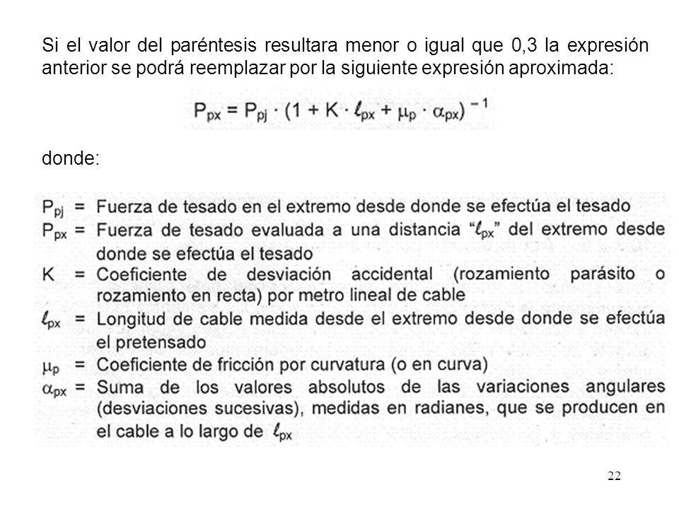 22 Si el valor del paréntesis resultara menor o igual que 0,3 la expresión anterior se podrá reemplazar por la siguiente expresión aproximada: donde: