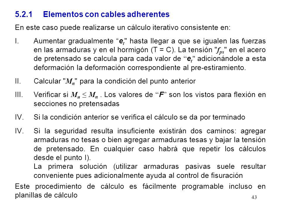 43 5.2.1 Elementos con cables adherentes En este caso puede realizarse un cálculo iterativo consistente en: I.Aumentar gradualmente e t