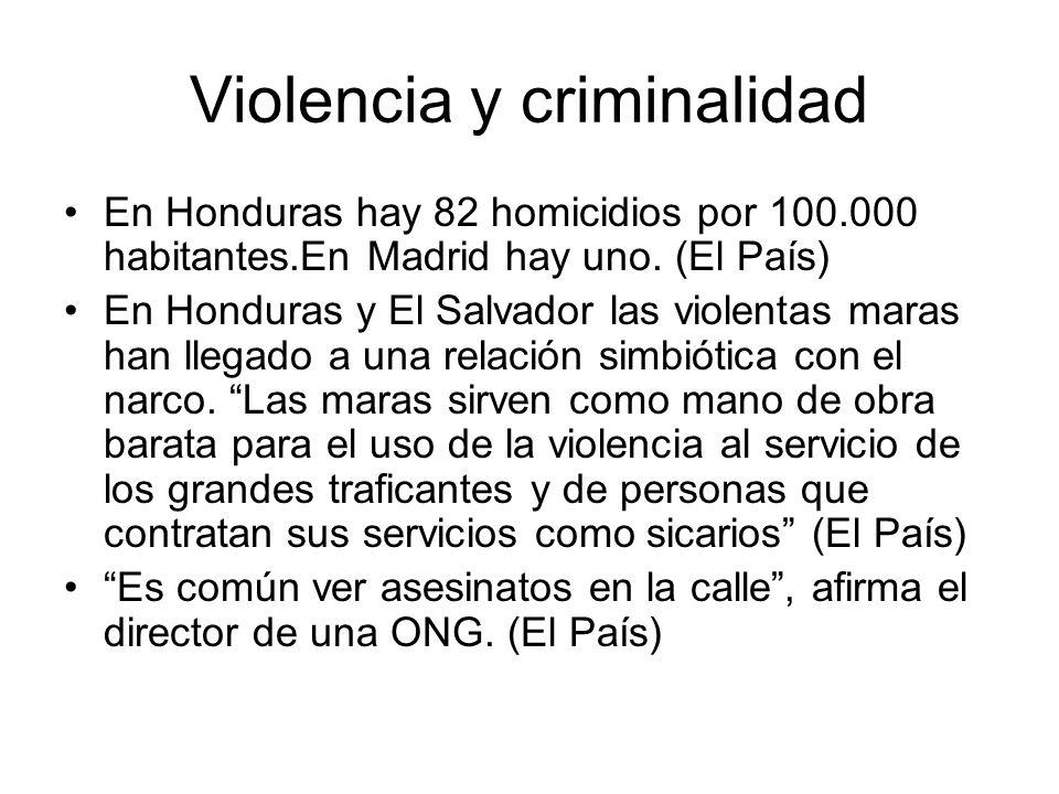 Violencia y criminalidad En Honduras hay 82 homicidios por 100.000 habitantes.En Madrid hay uno. (El País) En Honduras y El Salvador las violentas mar