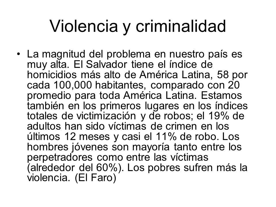 Violencia y criminalidad La magnitud del problema en nuestro país es muy alta. El Salvador tiene el índice de homicidios más alto de América Latina, 5
