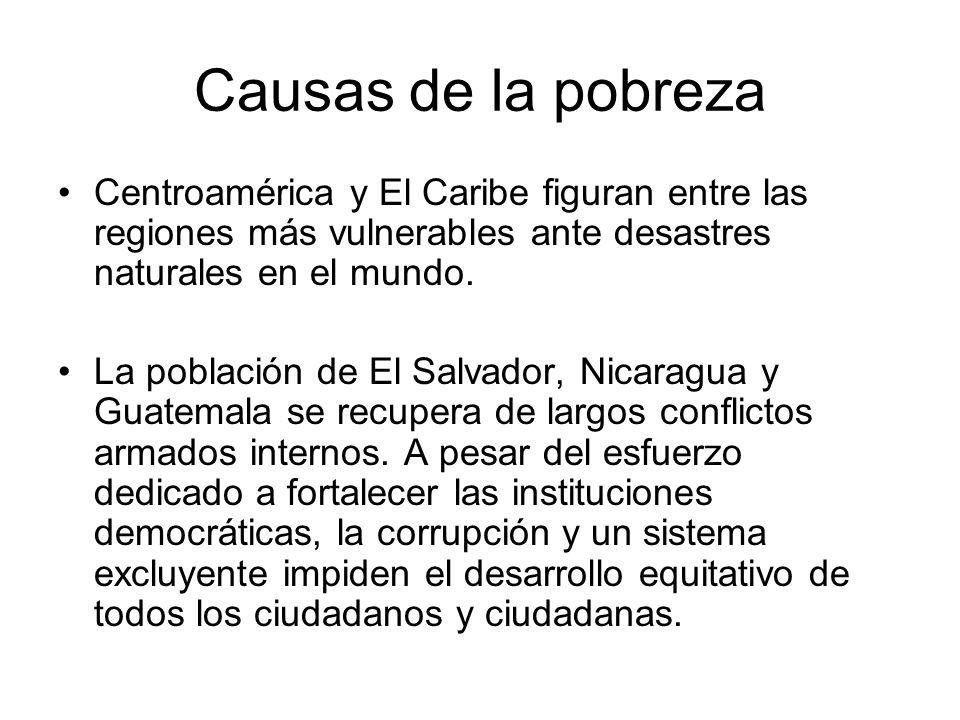 Causas de la pobreza Centroamérica y El Caribe figuran entre las regiones más vulnerables ante desastres naturales en el mundo. La población de El Sal