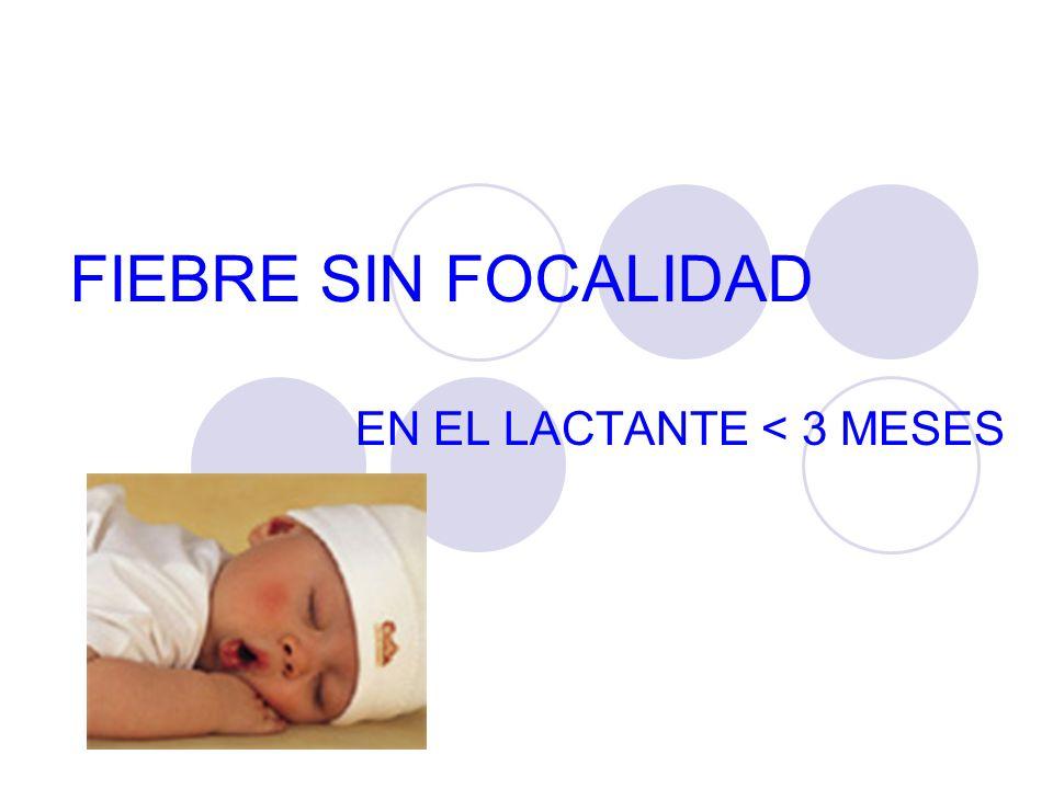 FIEBRE SIN FOCALIDAD EN EL LACTANTE < 3 MESES