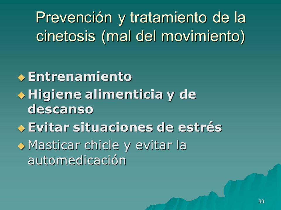 33 Prevención y tratamiento de la cinetosis (mal del movimiento) Entrenamiento Entrenamiento Higiene alimenticia y de descanso Higiene alimenticia y d
