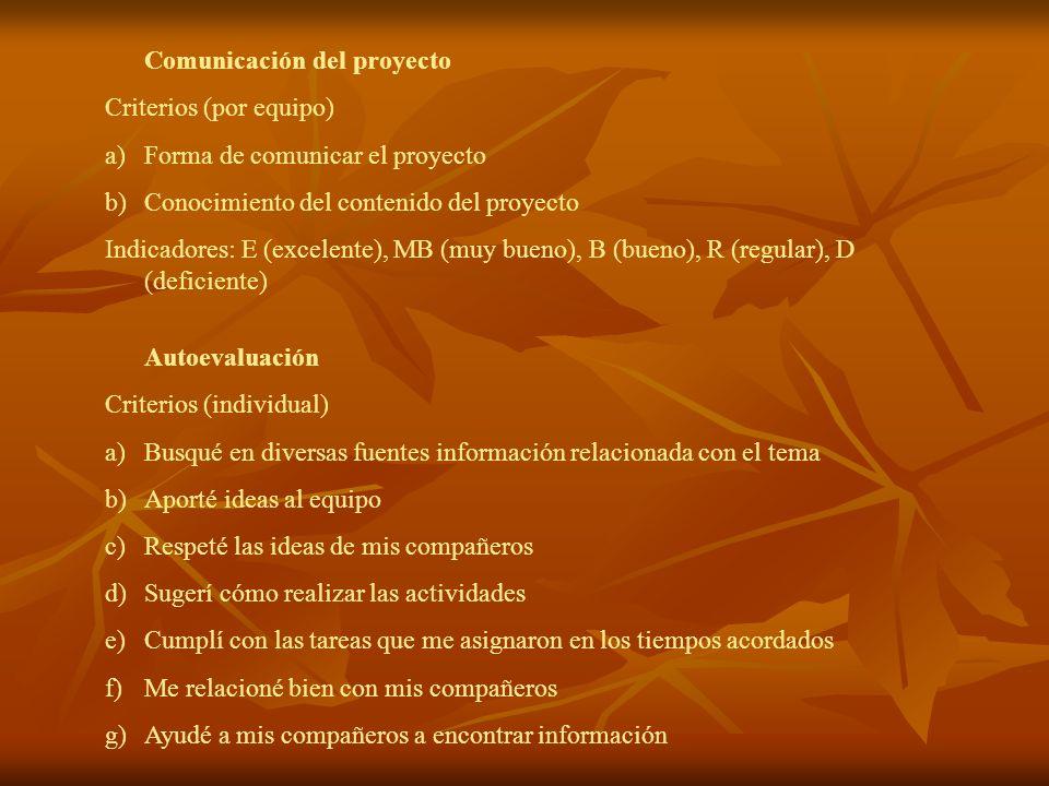 Comunicación del proyecto Criterios (por equipo) a)Forma de comunicar el proyecto b)Conocimiento del contenido del proyecto Indicadores: E (excelente)